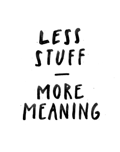 Less Stuff - More Meaning